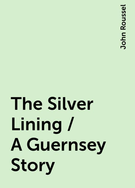 The Silver Lining / A Guernsey Story, John Roussel