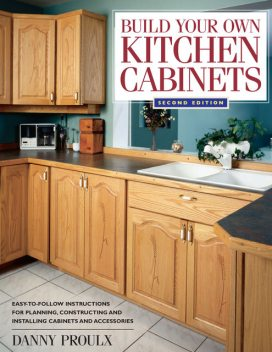 Build Your Own Kitchen Cabinets, Danny Proulx