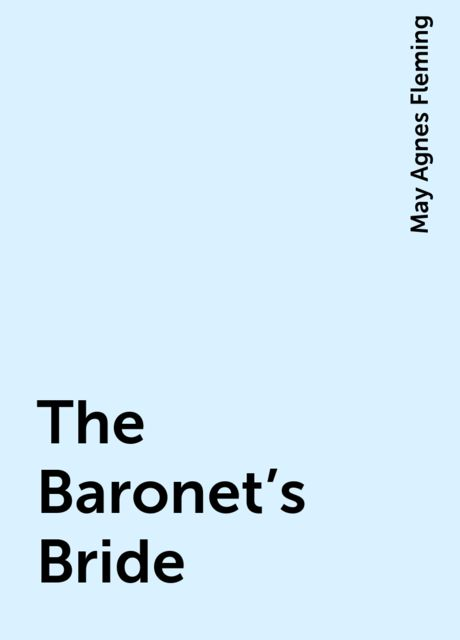 The Baronet's Bride, May Agnes Fleming