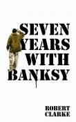 Seven Years with Banksy, Robert Clarke