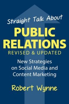 Straight Talk About Public Relations, Revised and Updated, Robert Wynne