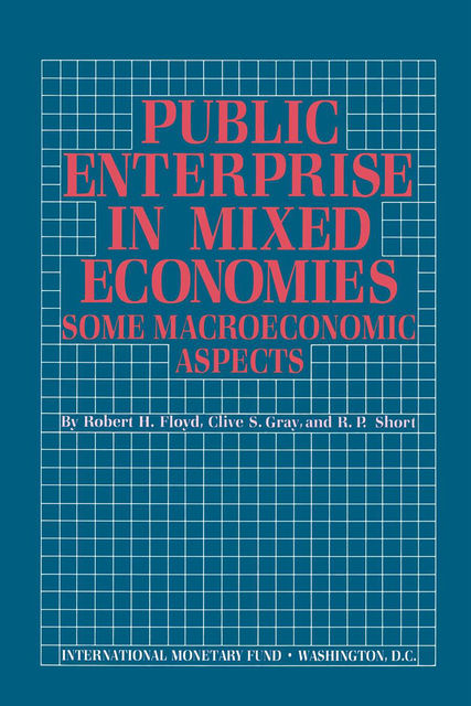 Public Enterprise in Mixed Economies: Some Macroeconomic Aspects, Clive Gray
