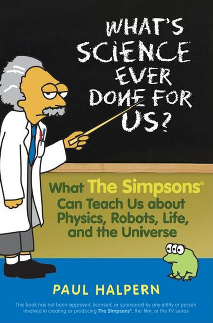 What's Science Ever Done For Us, Paul Halpern