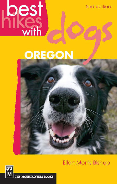 Best Hikes with Dogs Oregon, 2nd Edition, Ellen Morris Bishop