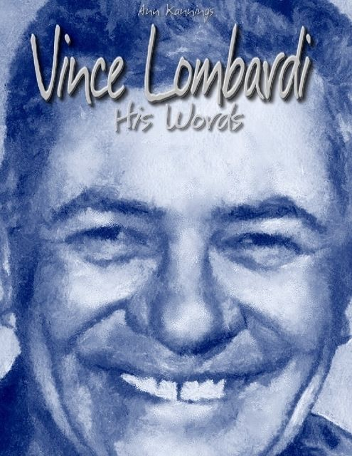 Vince Lombardi: His Words, Ann Kannings