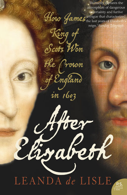 After Elizabeth: The Death of Elizabeth and the Coming of King James (Text Only), Leanda de Lisle