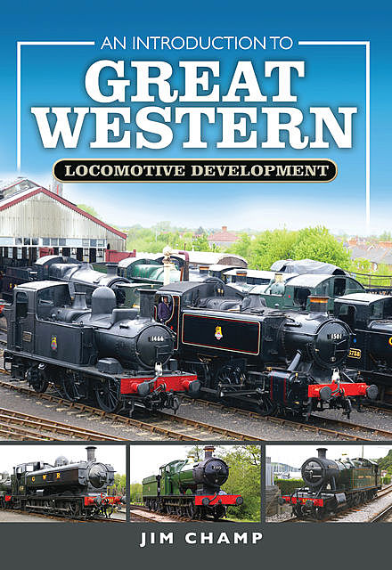 An Introduction to Great Western Locomotive Development, Jim Champ