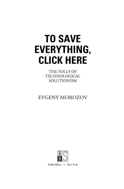 To Save Everything, Click Here, Evgeny Morozov