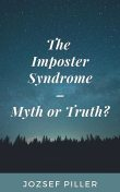 The Imposter Syndrome – Myth or Truth, Jozsef Piller