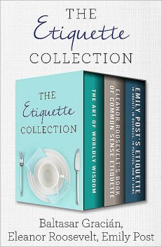 The Etiquette Collection, Emily Post, Baltasar Gracián, Eleanor Roosevelt