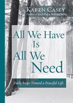 All We Have Is All We Need, Karen Casey