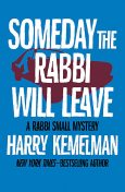 Someday the Rabbi Will Leave, Harry Kemelman