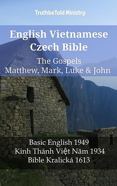 English Vietnamese Czech Bible – The Gospels – Matthew, Mark, Luke & John, TruthBeTold Ministry