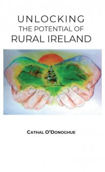 Unlocking the Potential of Rural Ireland, Cathal O'Donoghue