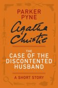 The Case of the Discontented Husband, Agatha Christie