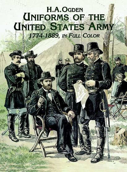 Uniforms of the United States Army, 1774–1889, in Full Color, H.A.Ogden