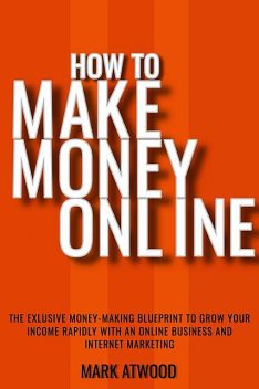 How to Make Money Online, Mark Atwood