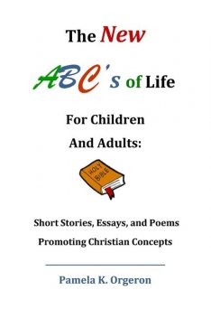 The New ABC's of Life for Children and Adults, Pamela Kaye Orgeron