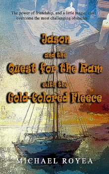 Jason and the Quest for the Ram with the Gold-Colored Fleece, Michael Royea