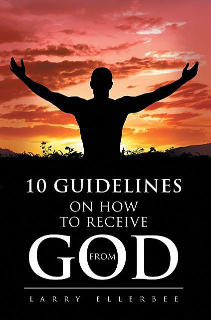 10 Guidelines on How to Receive from God, Ellerbee Larry
