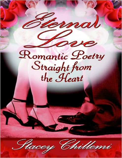Eternal Love: Romantic Poetry Straight from the Heart, Stacey Chillemi