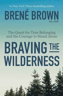 Braving the Wilderness: The Quest for True Belonging and the Courage to Stand Alone, Brene Brown