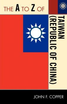The A to Z of Taiwan (Republic of China), John F. Copper