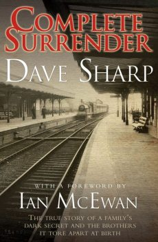Complete Surrender – The True Story of a Family's Dark Secret and the Brothers it Tore Apart at Birth, Ian McEwan, Dave Sharp
