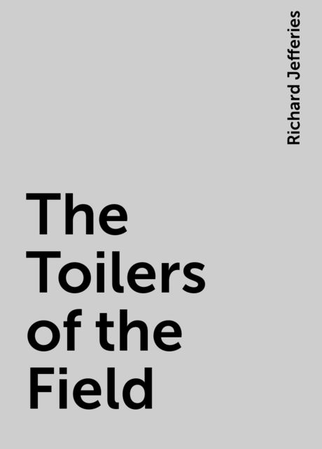 The Toilers of the Field, Richard Jefferies