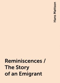 Reminiscences / The Story of an Emigrant, Hans Mattson