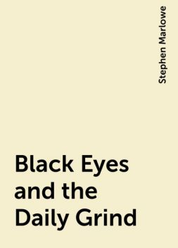 Black Eyes and the Daily Grind, Stephen Marlowe