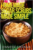 Homemade Sugar Scrubs Made Simple, Miss Jennifer Stepanik
