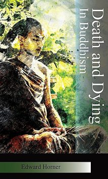 Death and Dying in Budhism, Edward G Horner