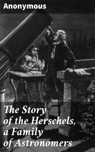 The Story of the Herschels, a Family of Astronomers,