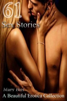 61 Sex Stories A Beautiful Erotica Collection, Biel Mary