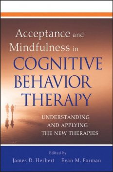 Acceptance and Mindfulness in Cognitive Behavior Therapy, James, Evan M., Forman, Herbert