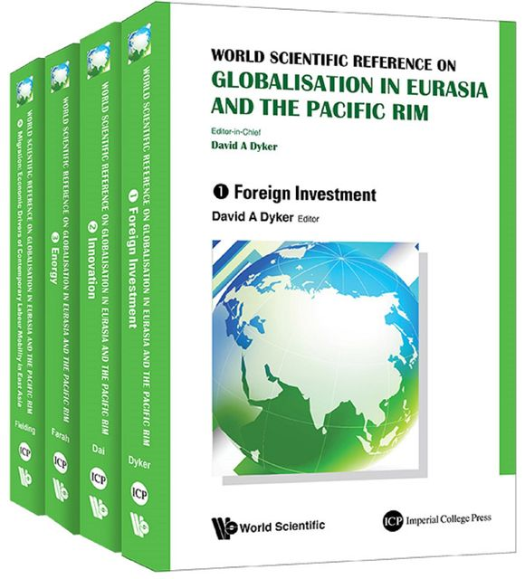 World Scientific Reference on Globalisation in Eurasia and the Pacific Rim, David A Dyker