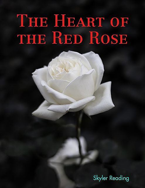 The Heart of the Red Rose, Skyler Reading