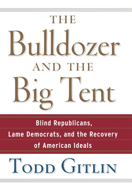 The Bulldozer and the Big Tent, Todd Gitlin