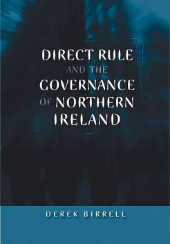 Direct rule and the governance of Northern Ireland, Derek Birrell