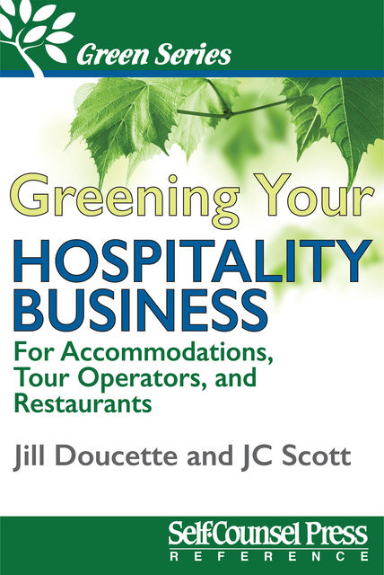 Greening Your Hospitality Business, Jill Doucette, J.C. Scott