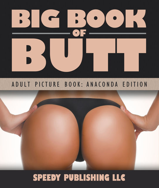 Big Book Of Butts (Adult Picture Book: Anaconda Edition), Speedy Publishing