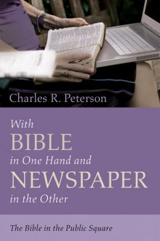 With Bible in One Hand and Newspaper in the Other, Charles Peterson