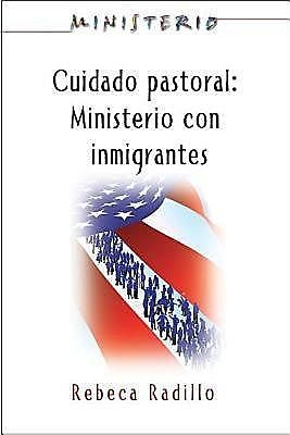 Ministerio series (AETH) – Cuidado Pastoral: Ministerio con Inmigrantes, Assoc for Hispanic Theological Education