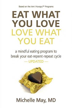 Eat What You Love, Love What You Eat, Michelle May