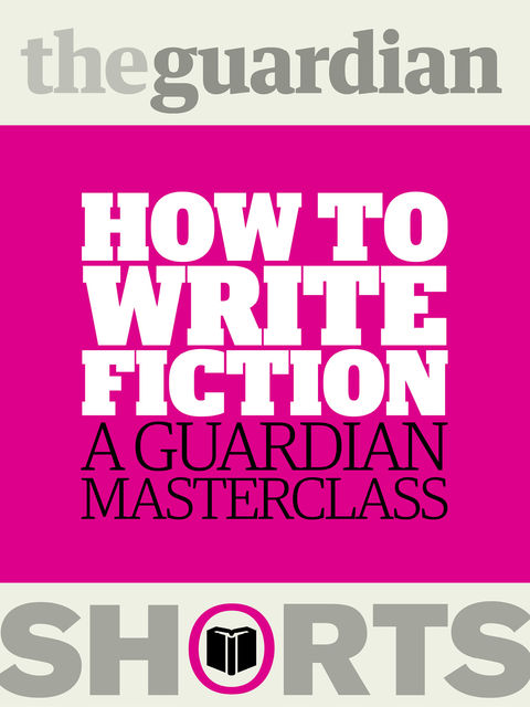 How to Write Fiction, The Guardian