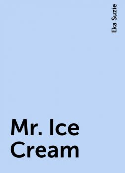 Mr. Ice Cream, Eka Suzie