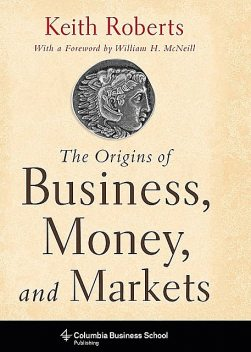 The Origins of Business, Money, and Markets, Keith Roberts