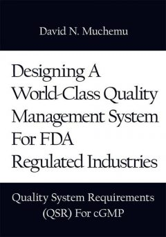 A HANDBOOK FOR QUALITY PROFESSIONALS: Designing A World-Class Quality Management System For FDA Regulated Industries Quality System Requirements (QSR) For cGMP, David N.Muchemu