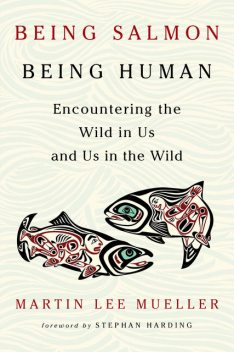 Being Salmon, Being Human, Martin Lee Mueller